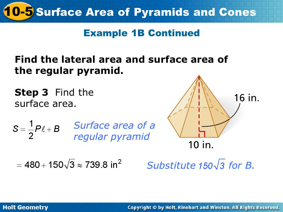 Example 1B Continued Find the lateral area and surface area of the regular pyramid. Step 3 Find the surface area.