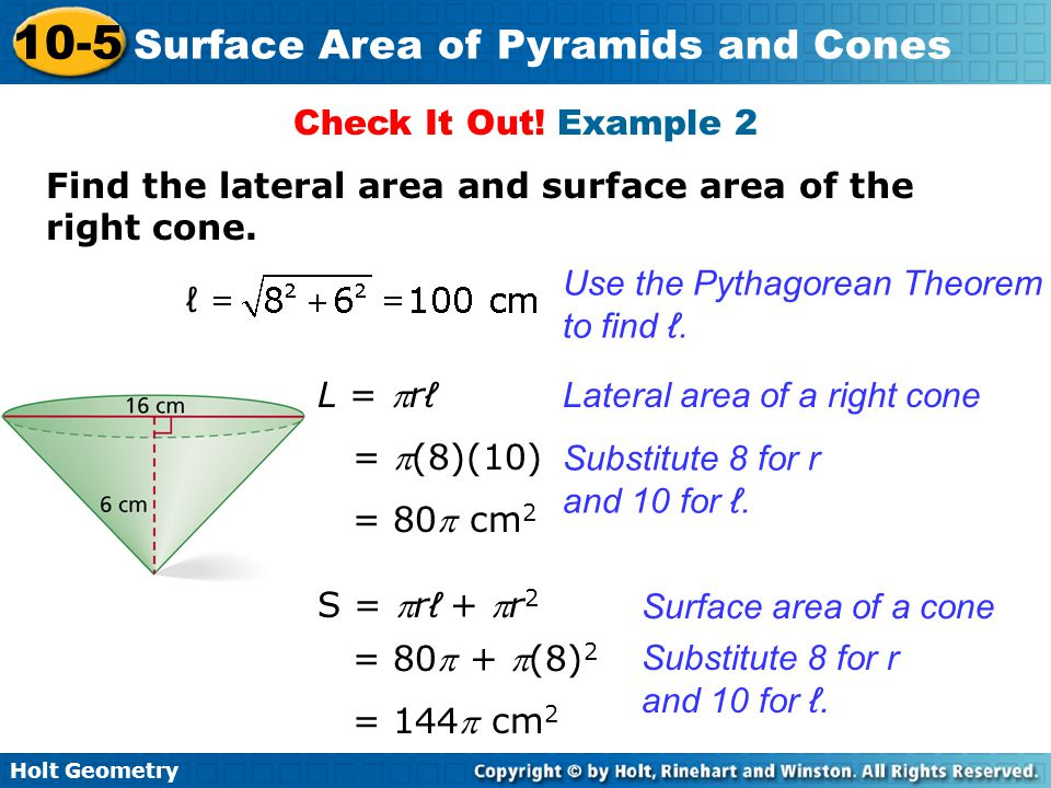 Check It Out! Example 2 Find the lateral area and surface area of the right cone. Use the Pythagorean Theorem to find ℓ.