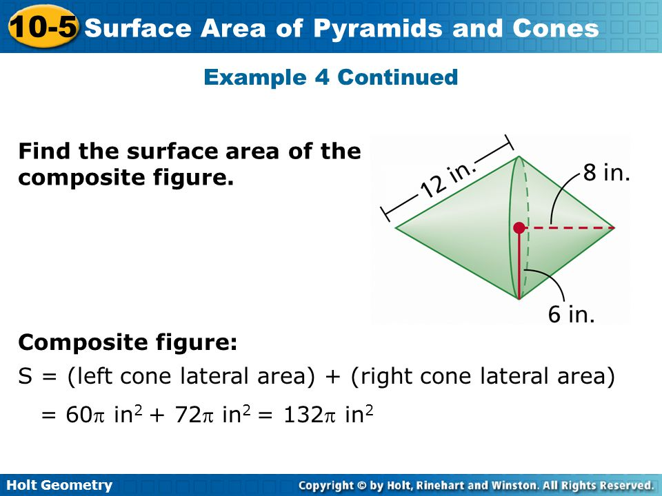 Example 4 Continued Find the surface area of the composite figure. Composite figure: S = (left cone lateral area) + (right cone lateral area)