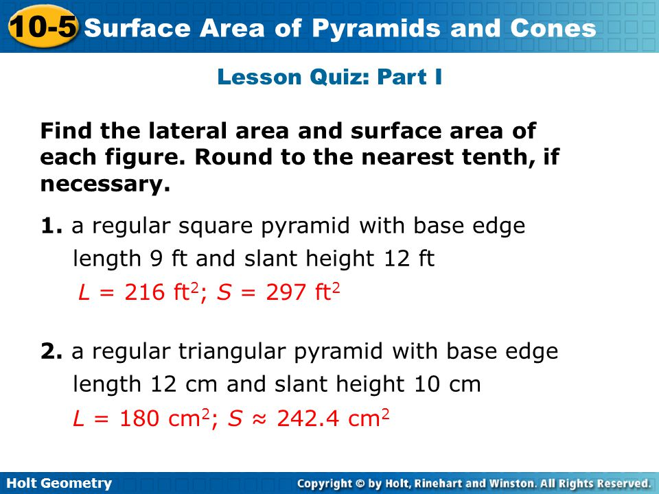Lesson Quiz: Part I Find the lateral area and surface area of each figure. Round to the nearest tenth, if necessary.