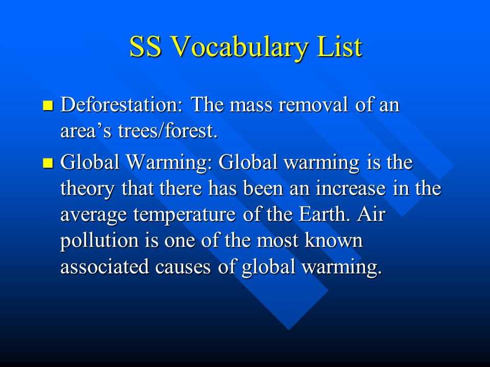 SS Vocabulary List Deforestation: The mass removal of an area's trees/forest.