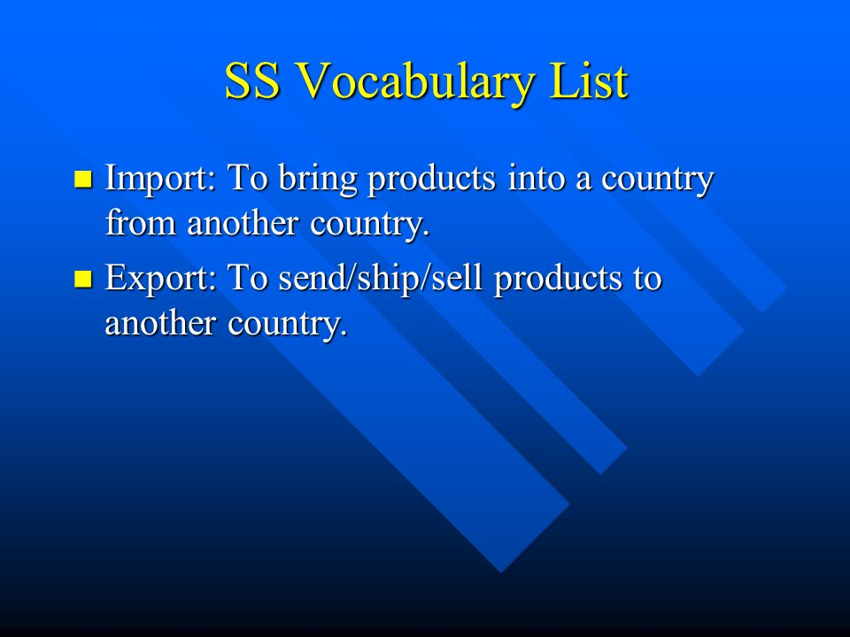 SS Vocabulary List Import: To bring products into a country from another country.