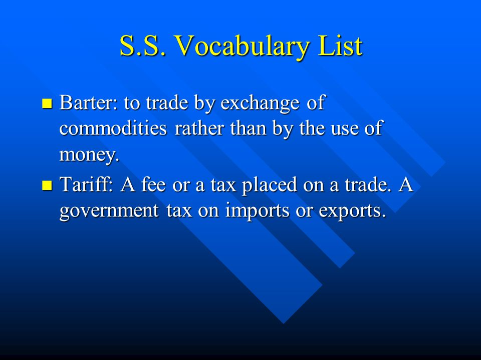 S.S. Vocabulary List Barter: to trade by exchange of commodities rather than by the use of money.