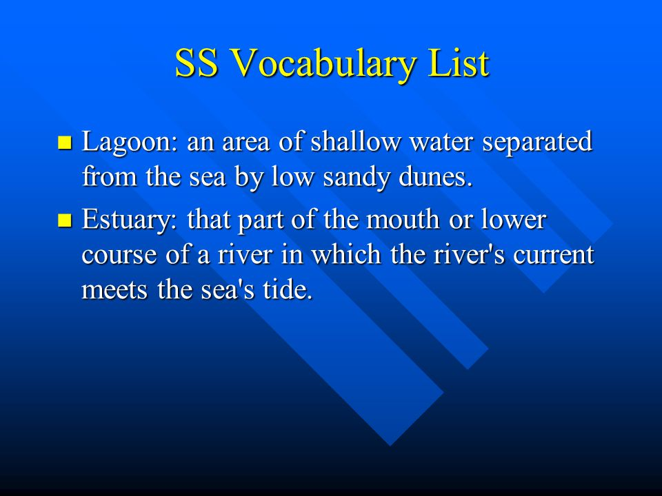 SS Vocabulary List Lagoon: an area of shallow water separated from the sea by low sandy dunes.