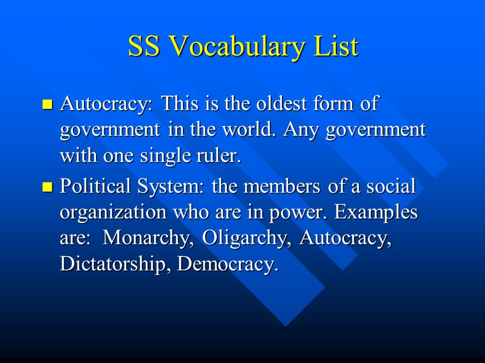 SS Vocabulary List Autocracy: This is the oldest form of government in the world. Any government with one single ruler.