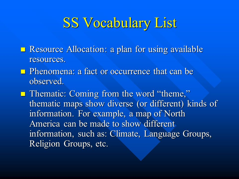 SS Vocabulary List Resource Allocation: a plan for using available resources. Phenomena: a fact or occurrence that can be observed.