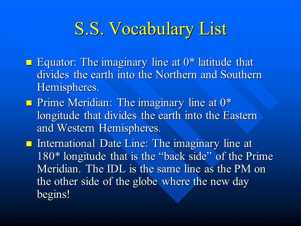 S.S. Vocabulary List Equator: The imaginary line at 0* latitude that divides the earth into the Northern and Southern Hemispheres.