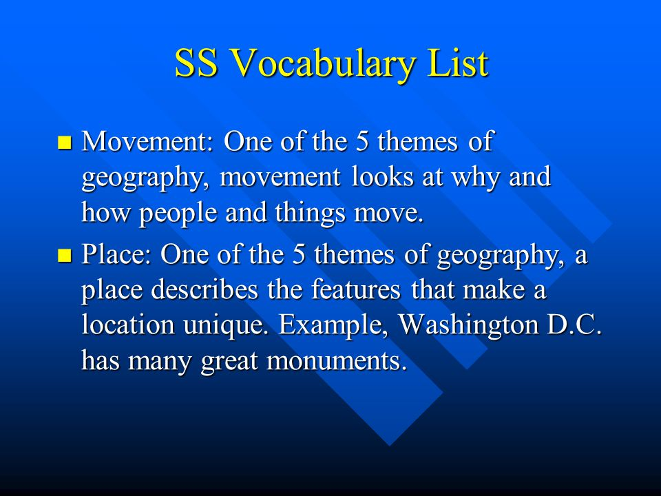 SS Vocabulary List Movement: One of the 5 themes of geography, movement looks at why and how people and things move.