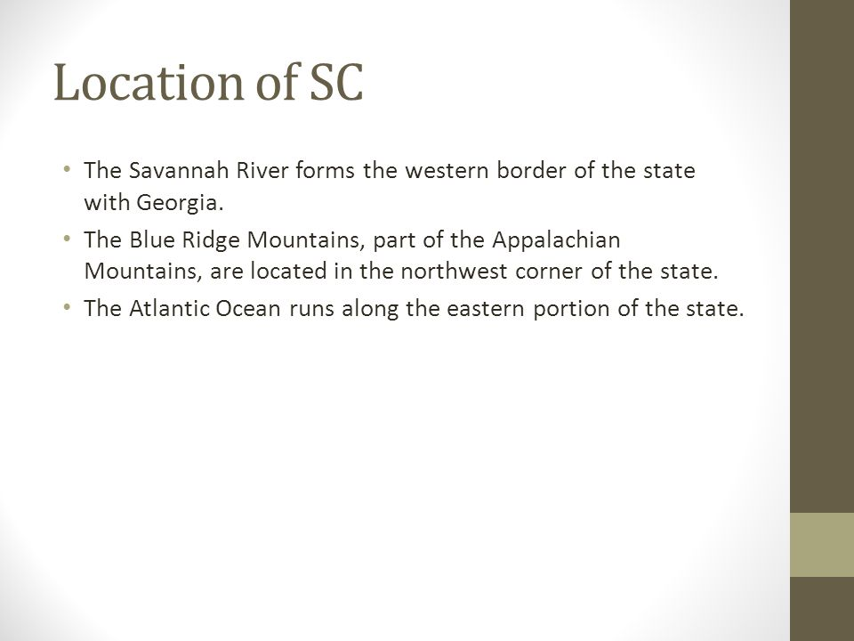 Location of SC The Savannah River forms the western border of the state with Georgia.