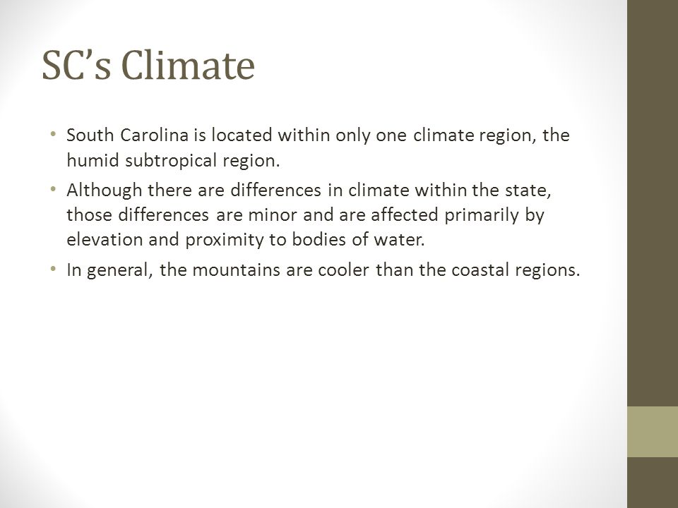 SC's Climate South Carolina is located within only one climate region, the humid subtropical region.