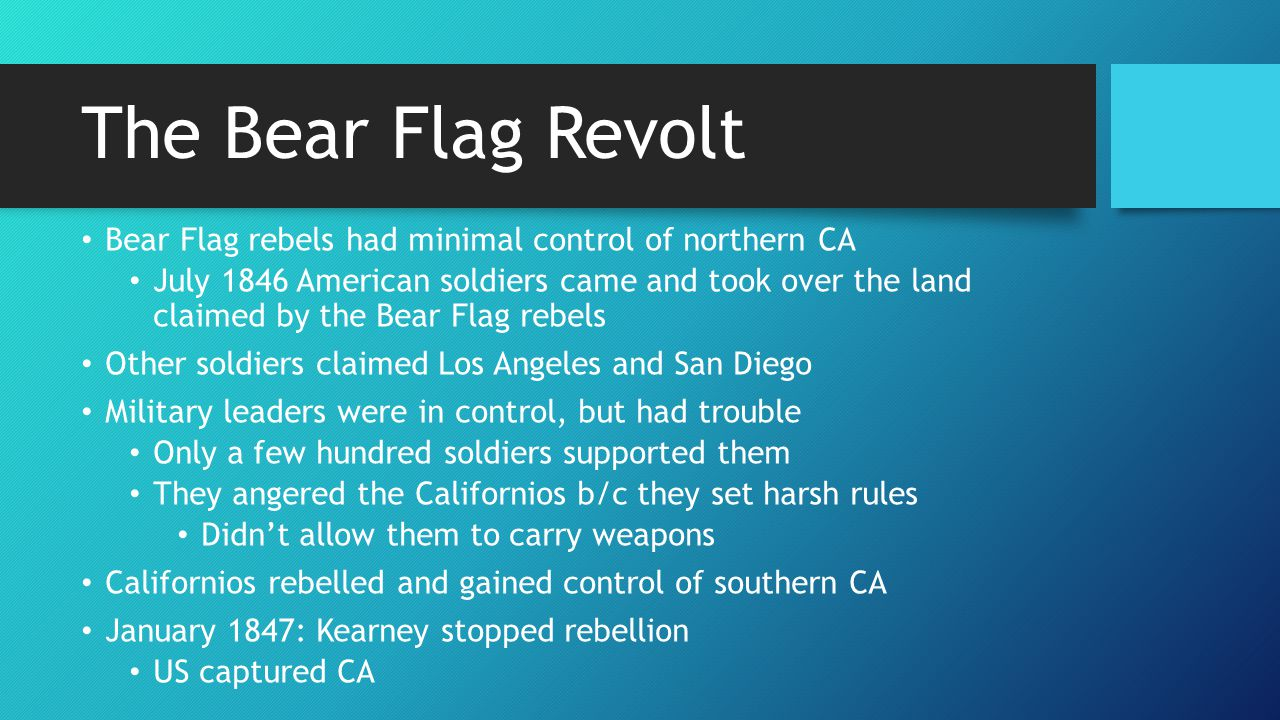 The Bear Flag Revolt Bear Flag rebels had minimal control of northern CA.