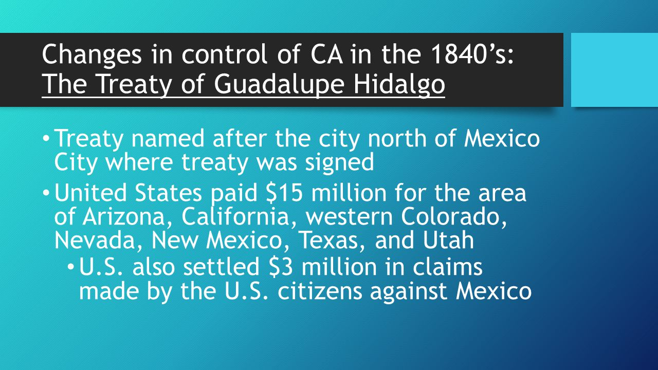 Changes in control of CA in the 1840's: The Treaty of Guadalupe Hidalgo