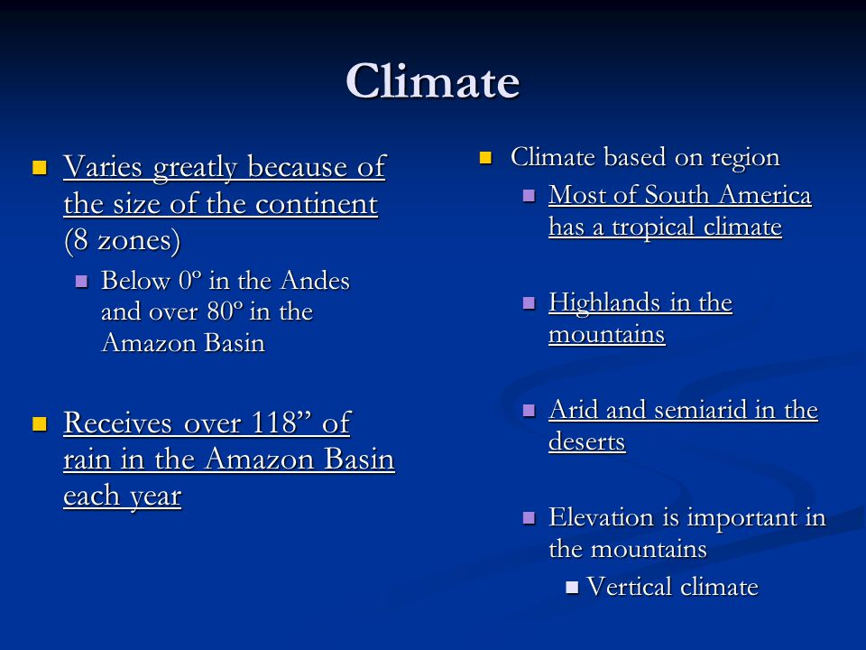 Climate Varies greatly because of the size of the continent (8 zones)