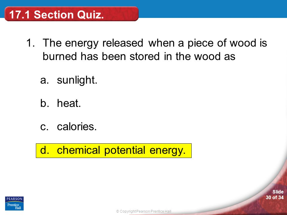 17.1 Section Quiz. 1. The energy released when a piece of wood is burned has been stored in the wood as.