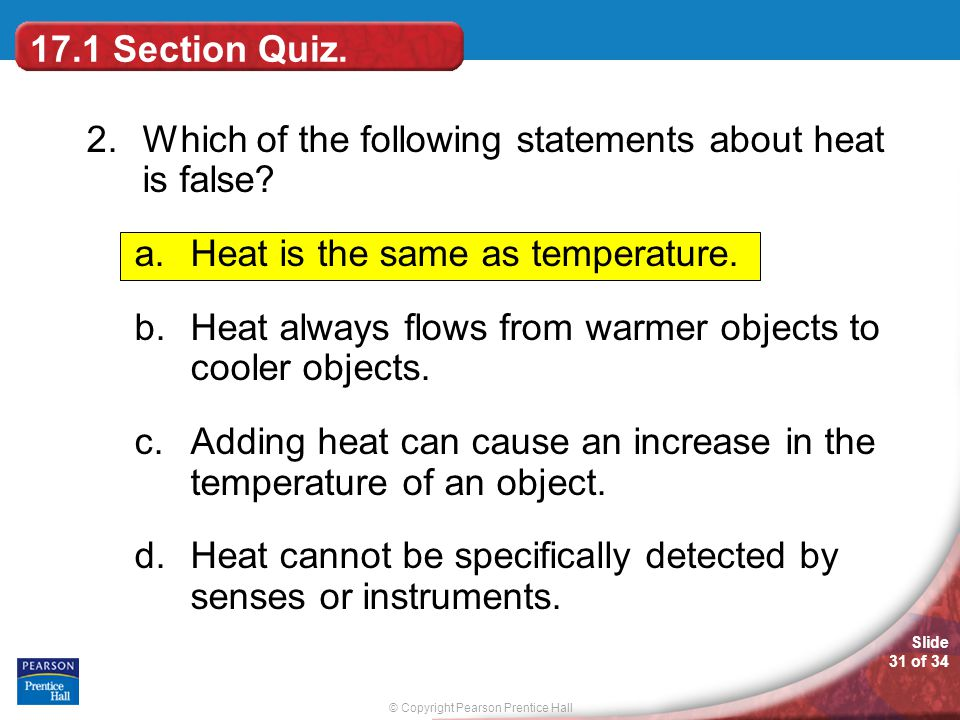 17.1 Section Quiz. 2. Which of the following statements about heat is false Heat is the same as temperature.