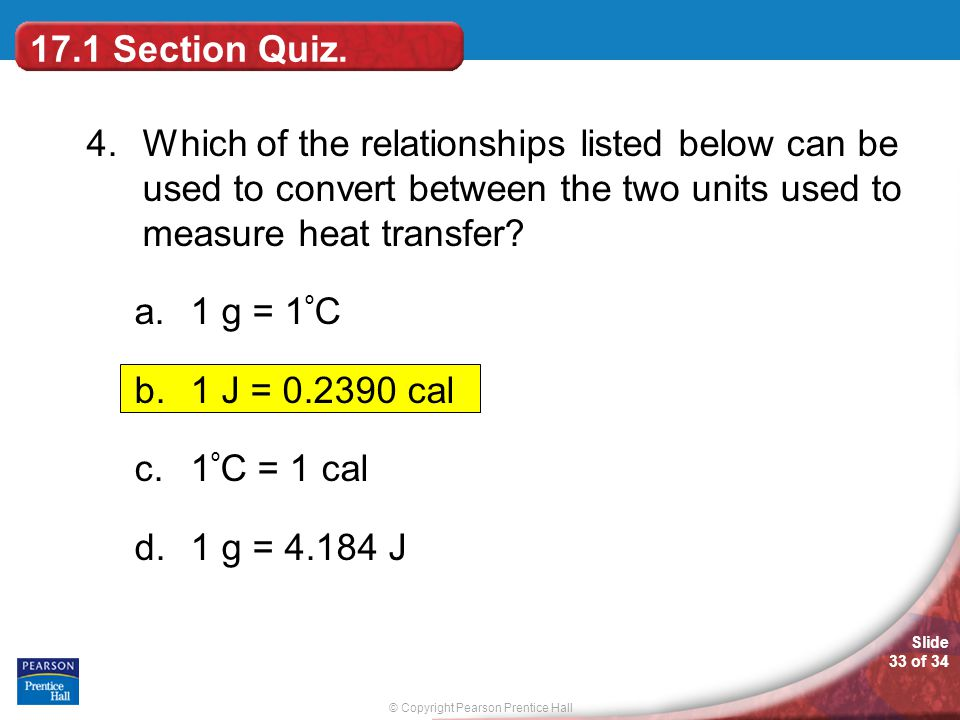 17.1 Section Quiz. 4. Which of the relationships listed below can be used to convert between the two units used to measure heat transfer