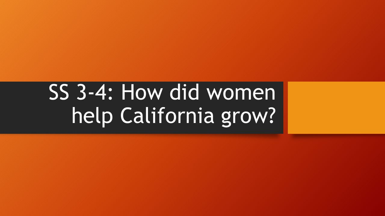 SS 3-4: How did women help California grow