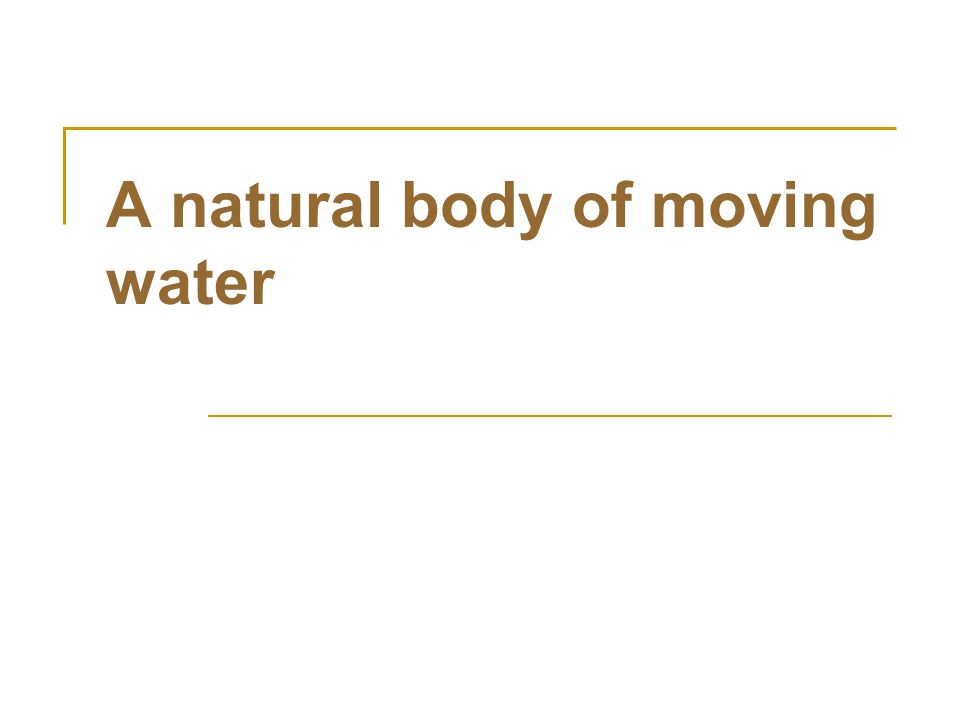 A natural body of moving water