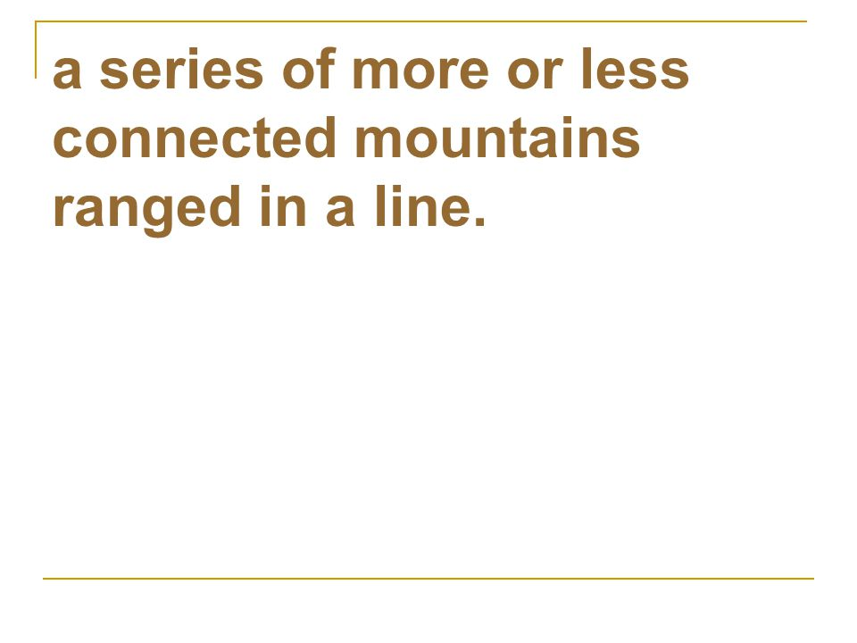 a series of more or less connected mountains ranged in a line.