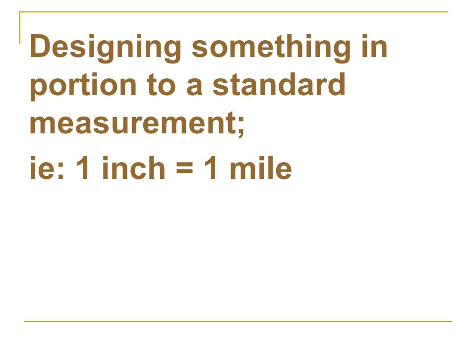 Designing something in portion to a standard measurement;
