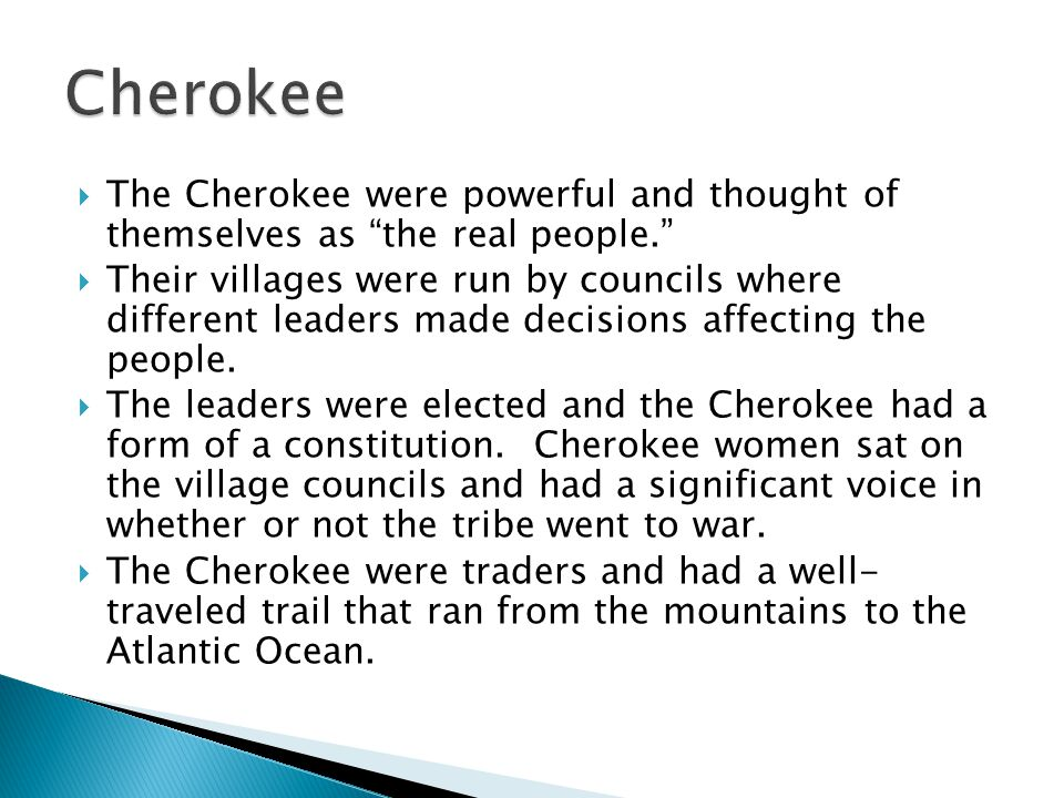 Cherokee The Cherokee were powerful and thought of themselves as the real people.