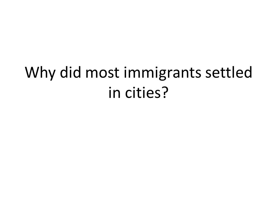 Why did most immigrants settled in cities