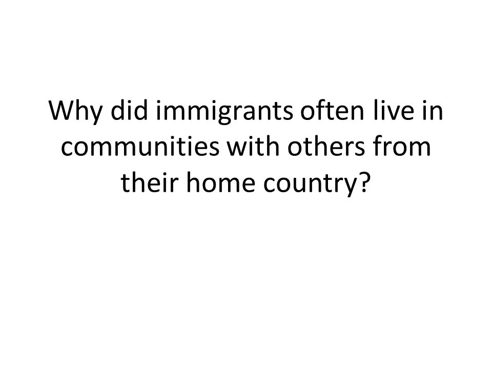 Why did immigrants often live in communities with others from their home country