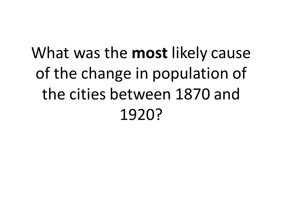 What was the most likely cause of the change in population of the cities between 1870 and 1920