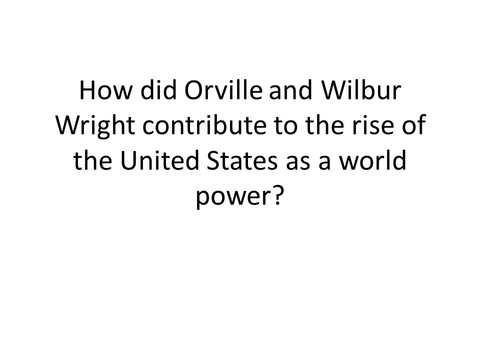 How did Orville and Wilbur Wright contribute to the rise of the United States as a world power
