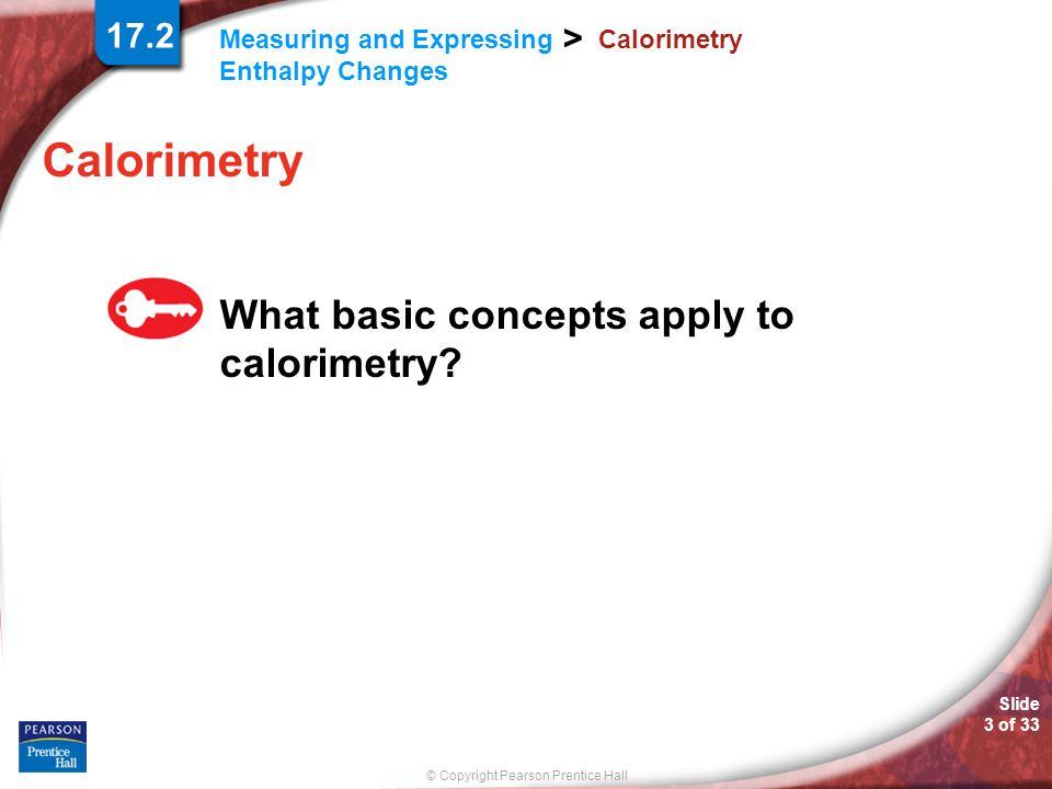 17.2 Calorimetry Calorimetry What basic concepts apply to calorimetry