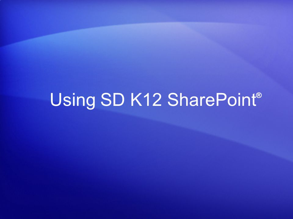 Using SD K12 SharePoint®