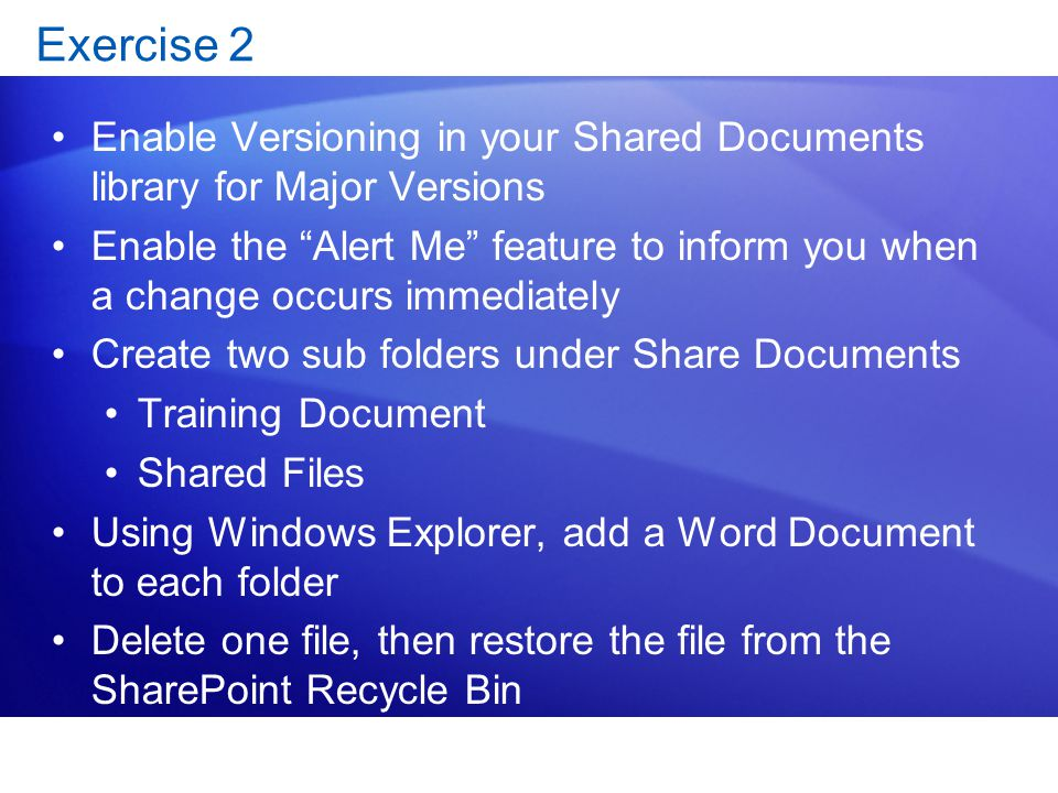 Exercise 2 Enable Versioning in your Shared Documents library for Major Versions.