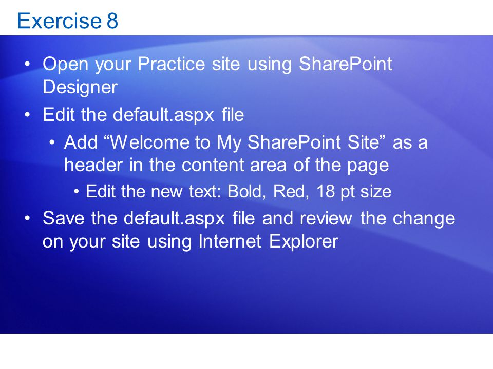 Exercise 8 Open your Practice site using SharePoint Designer