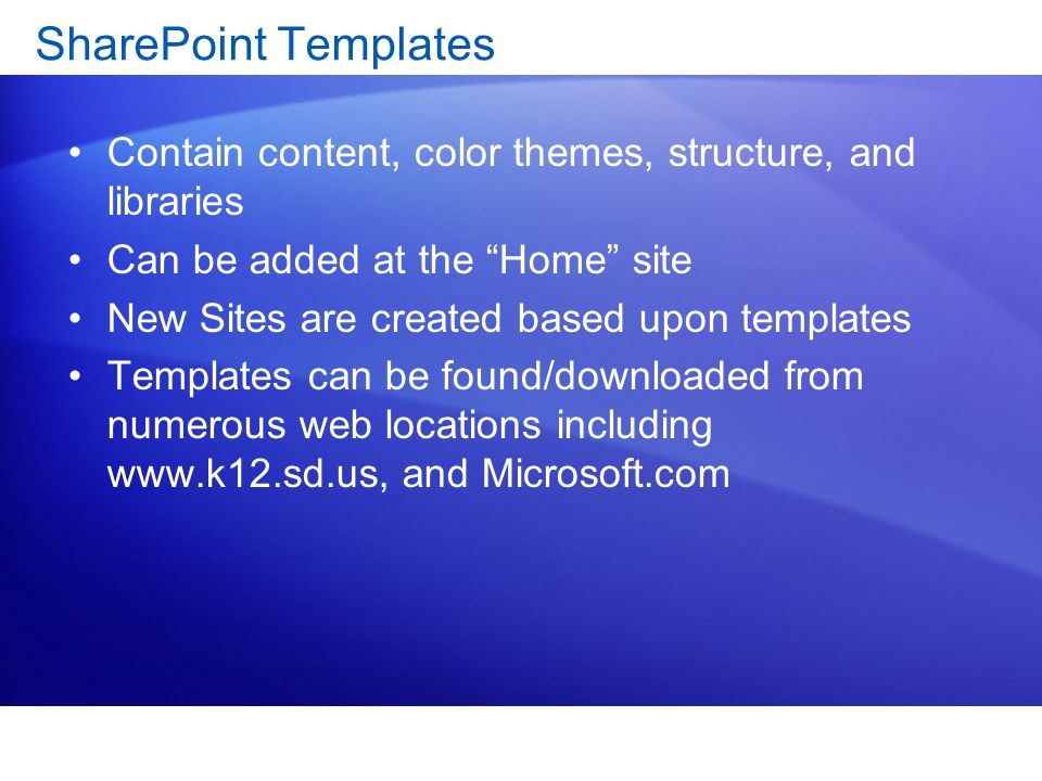 SharePoint Templates Contain content, color themes, structure, and libraries. Can be added at the Home site.