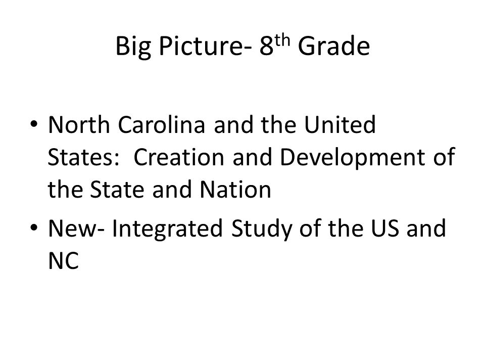 Big Picture- 8th Grade North Carolina and the United States: Creation and Development of the State and Nation.