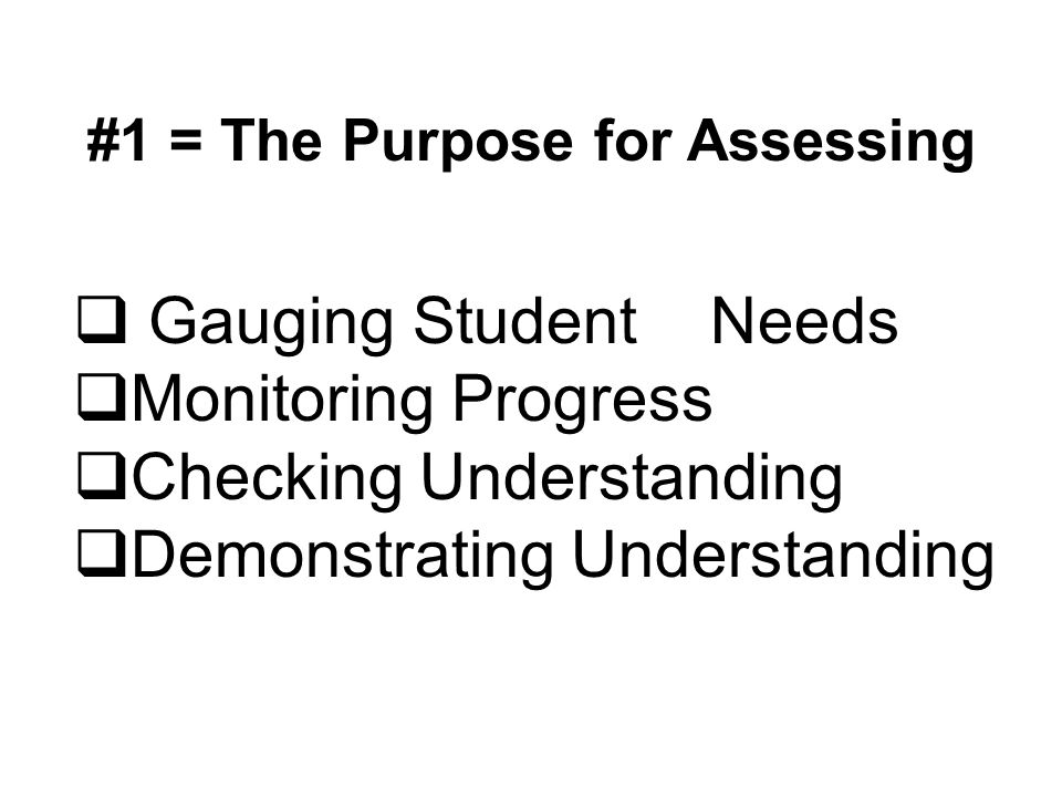#1 = The Purpose for Assessing
