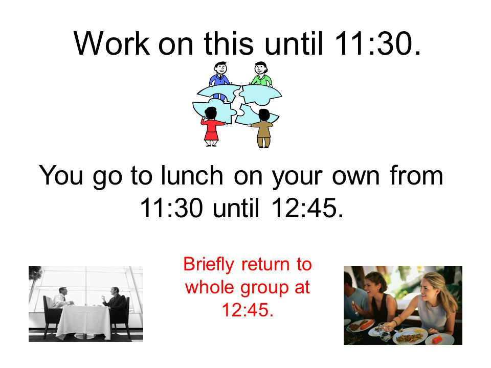 Work on this until 11:30. You go to lunch on your own from 11:30 until 12:45.