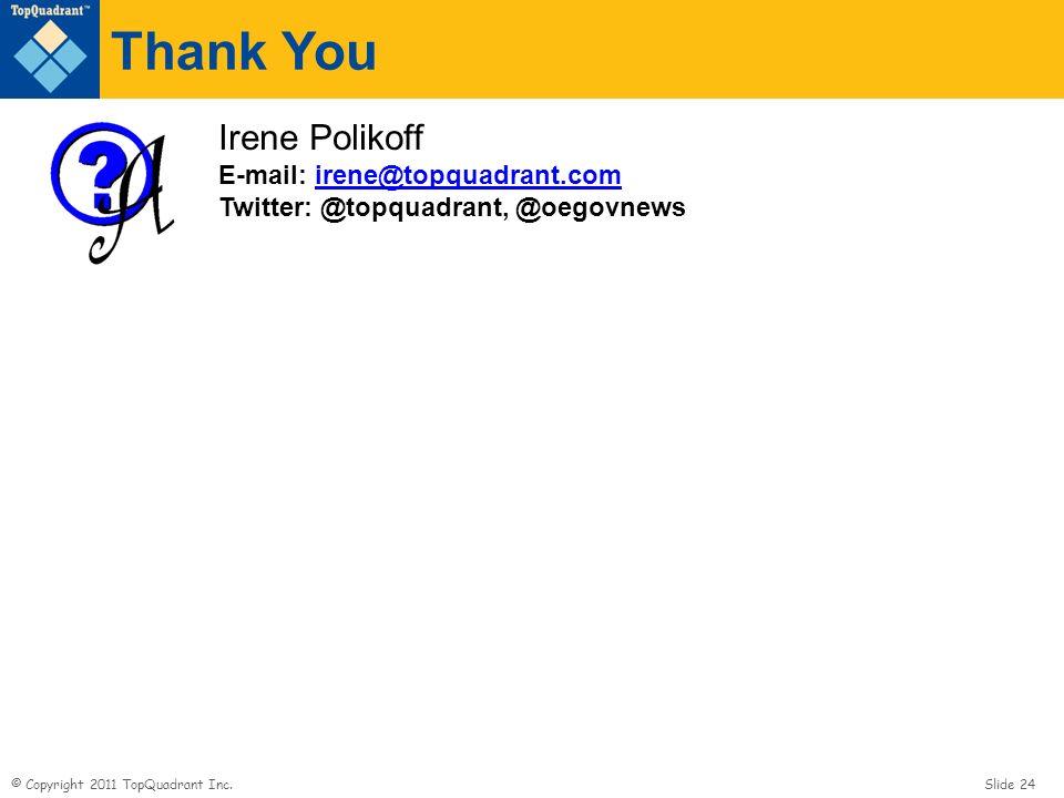 Thank You Irene Polikoff E-mail: irene@topquadrant.com