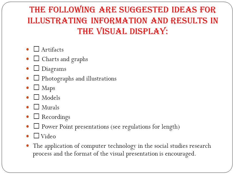 The following are suggested ideas for illustrating information and results in the visual display: