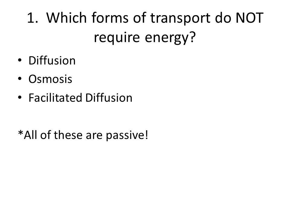 1. Which forms of transport do NOT require energy