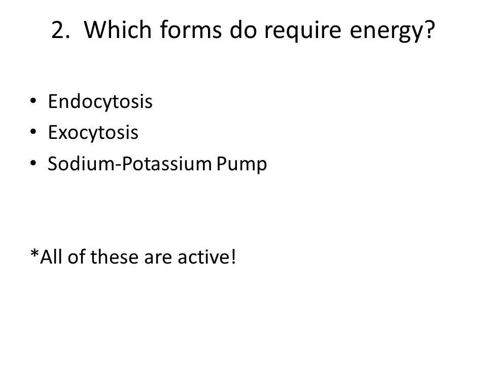 2. Which forms do require energy