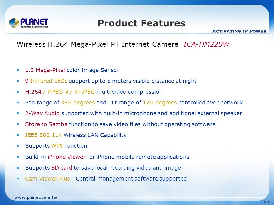 Product Features Wireless H.264 Mega-Pixel PT Internet Camera ICA-HM220W. 1.3 Mega-Pixel color Image Sensor.