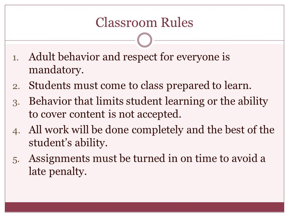Classroom Rules Adult behavior and respect for everyone is mandatory.
