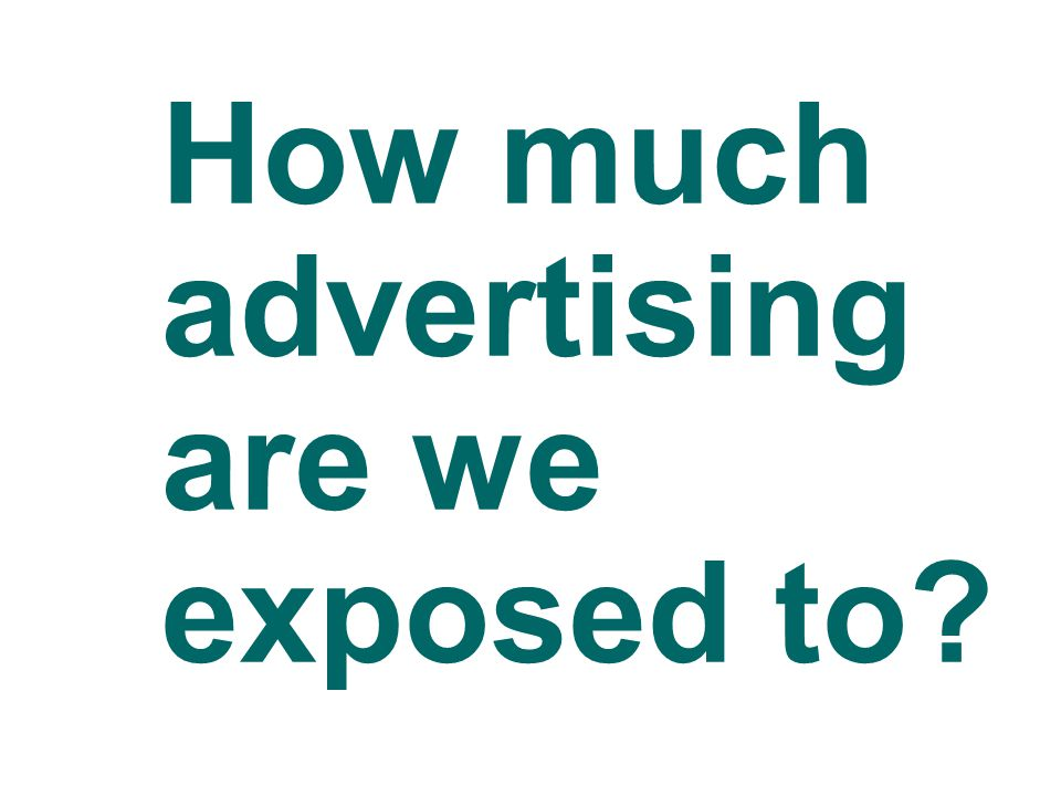How much advertising are we exposed to