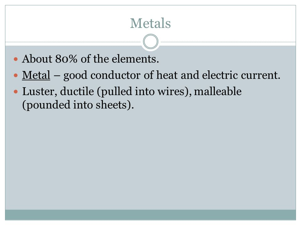 Metals About 80% of the elements.