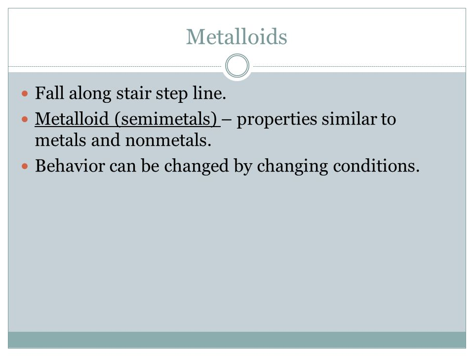 Metalloids Fall along stair step line.