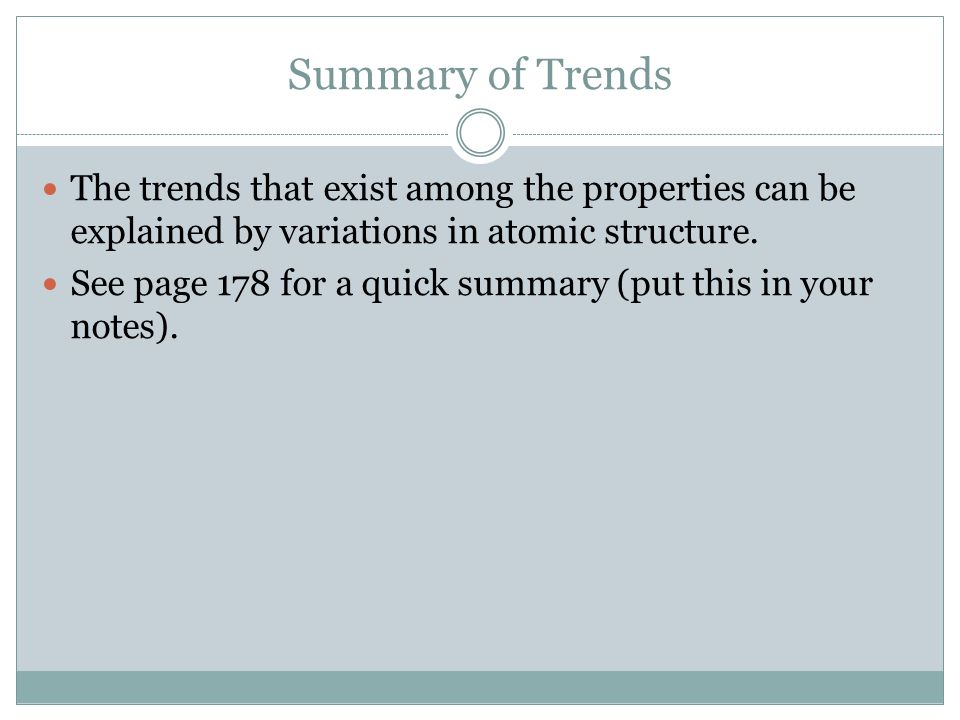 Summary of Trends The trends that exist among the properties can be explained by variations in atomic structure.