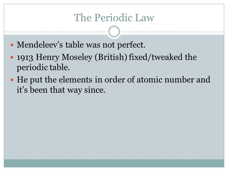 The Periodic Law Mendeleev's table was not perfect.