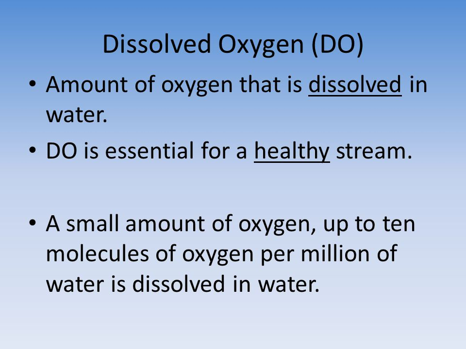 Dissolved Oxygen (DO) Amount of oxygen that is dissolved in water.