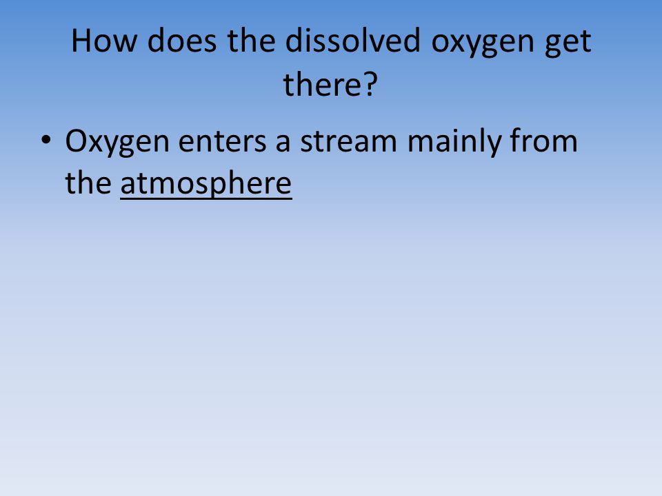 How does the dissolved oxygen get there
